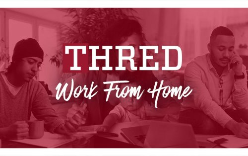 WFH & Lift Each Other Up–A Message from THRED